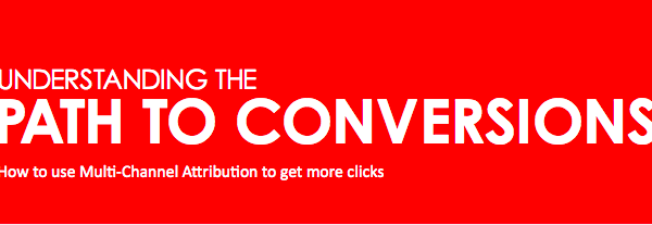 eBook: Understanding the Path to Conversions – How to use Multi-Channel Attribution to get more clicks