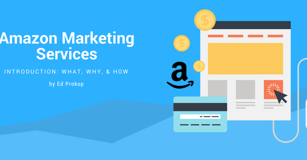 Amazon Marketing Services – What, Why, and How