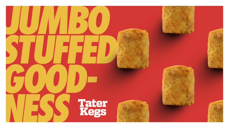 "Promotional image for Tater Kegs showing large stuffed potato snacks and says, ""Jumbo stuffed goodness"""